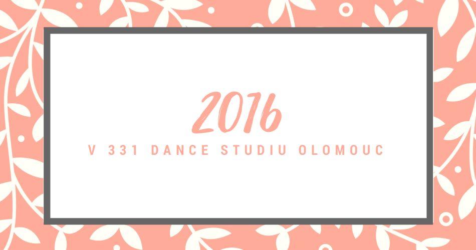 Rok 2016 v 331 Dance Studiu Olomouc přinesl spoustu skvělých zážitků