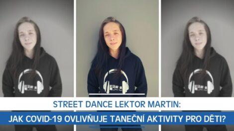 Street Dance lektor Martin: Jak Covid-19 ovlivňuje taneční aktivity pro děti?