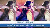 Michael Jackson: 7 klipů, které musí znát každý tanečník
