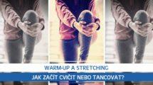 Warm-up a stretching: Jak začít cvičit nebo tancovat?