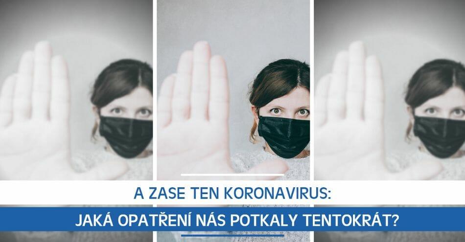 A zase ten koronavirus: Jaká opatření nás potkaly tentokrát?