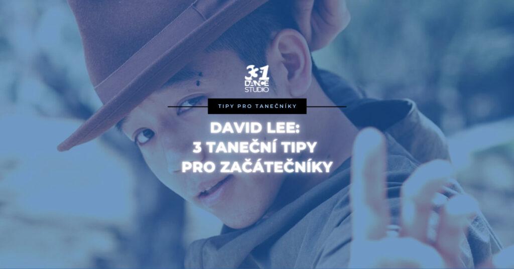 David Lee a jeho 3 taneční tipy nejen pro začínající tanečníky