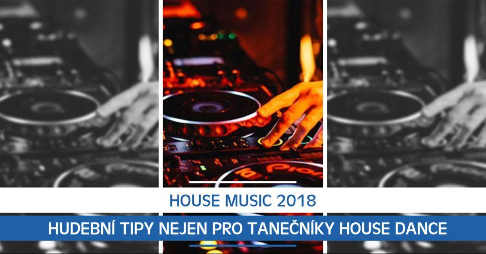 House music 2018: hudební tipy nejen pro tanečníky House Dance
